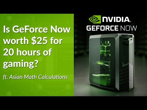Is Nvidia GeForce Now Worth $25 for 20 Hours of Gaming? (ft  Asian Math  Calculations)