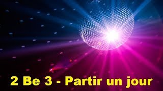 2 Be 3 - Partir un jour (Lyrics)