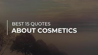 Learn 15 best quotes about cosmetics carefully gathered by daily brainies. in this video you will discover quotations such famous people and charac...
