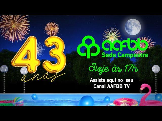 Aniversário de 43 anos da Sede Campestre da AAFBB | Vem ser feliz com a gente!