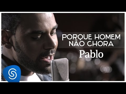 Pablo - Porque Homem Não Chora (É Só Dizer Que Sim) [Clipe Oficial]