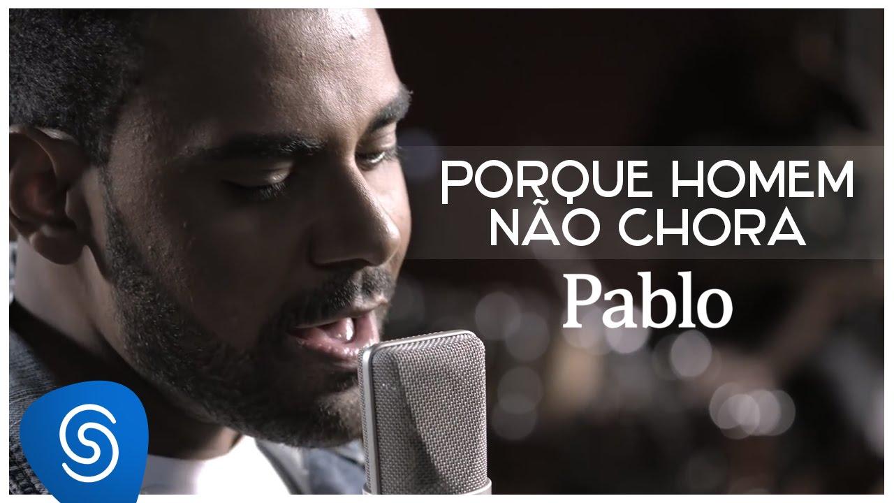 Download Pablo - Porque Homem Não Chora (É Só Dizer Que Sim) [Clipe Oficial]