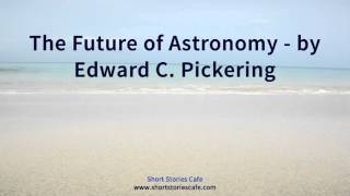 The Future of Astronomy   by Edward C  Pickering