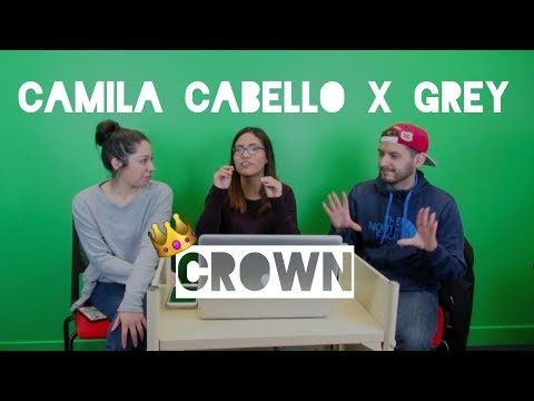 Camila Cabello x Grey | Crown (Reaction) | The Millennial Chisme