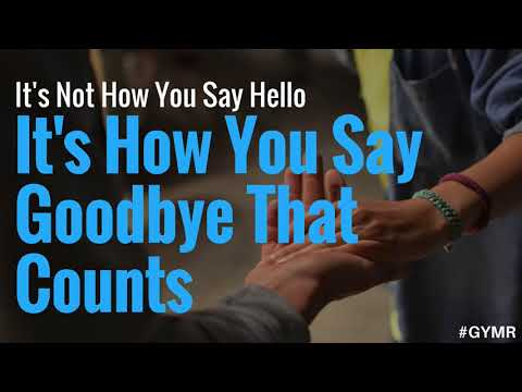 Get Your Mind Right: It's Not How You Say Hello It's How You Say Goodbye That Counts