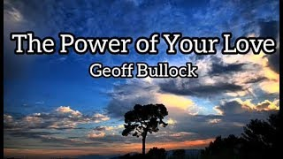GEOFF BULLOCK - THE POWER OF YOUR LOVE WITH LYRICS