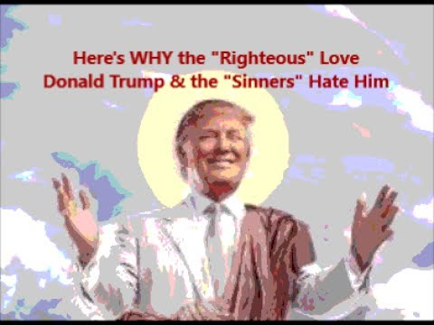 "Here's WHY the ""Righteous"" Love Donald Trump and the ""Sinners"" Hate Him"