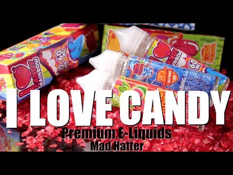 I LOVE CANDY E Liquids by Mad Hatter (E-LIQUID REVIEW)~Amazing Fruit Flavoes~