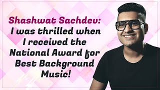 Shashwat Sachdev: Aditya Dhar called me when my name was announced for the National Awards!