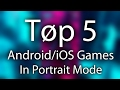 Top 5 Android-iOS Games in Portrait Mode