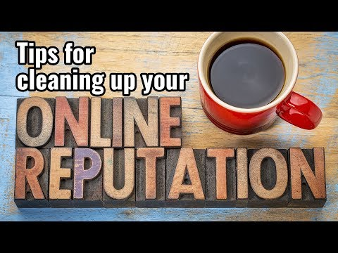 Tips to clean up your online reputation