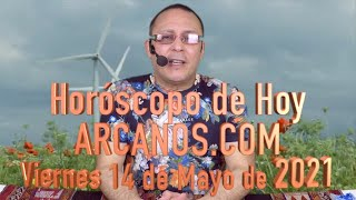 HOROSCOPO DE HOY de ARCANOS.COM - Viernes 14 de Mayo de 2021