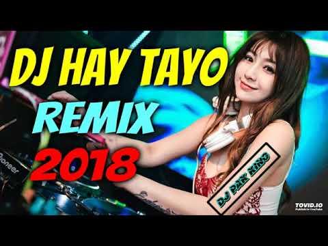 DJ PAK KING TERBARU HAY TAYO REMIX 2018  REMIX PALING ENAK ORIGINAL 2018  MANTAP JIWA