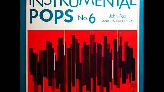 JOHN FOX AND HIS ORCHESTRA - INSTRUMENTAL POPS N.6