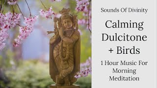 Sounds of Divinity || 1 Hour Music For Morning Meditation || Calming Dulcitone + Birds