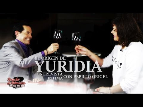 "Yuridia - Entrevista Intima con Pepillo Origel / ""El origen de Yuridia"""