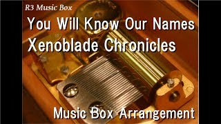 You Will Know Our Names/Xenoblade Chronicles [Music Box]