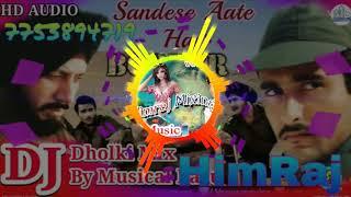 Sandese Aate Hai (Border Desh Bhakti Hard Dholki Mix) Dj HimRaj Mixing