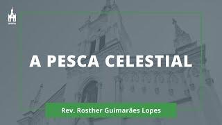 A Pesca Celestial - Rev. Rosther Guimarães Lopes - Culto Matutino - 21/02/2021