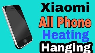 How To Fix all Xiaomi phones Hanging & Heating problems
