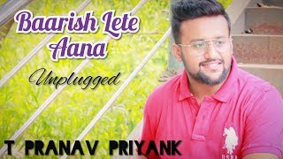 Baarish Lete Aana Darshan Raval | Unplugged | Indie Music Label | Sony Music India | T Pranav