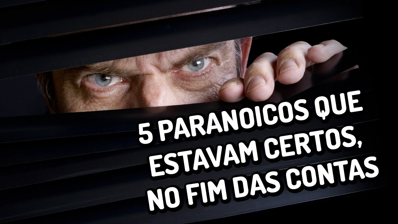 5 paranoicos que estavam certos, no fim das contas