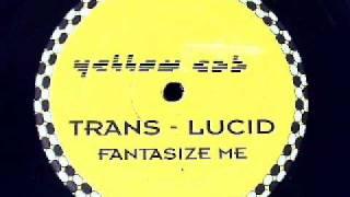 Trans-Lucid  - Fantasize Me