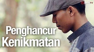 Penghancur Kenikmatan - Sebuah Video Renungan Kehidupan yang Menyentuh Hati