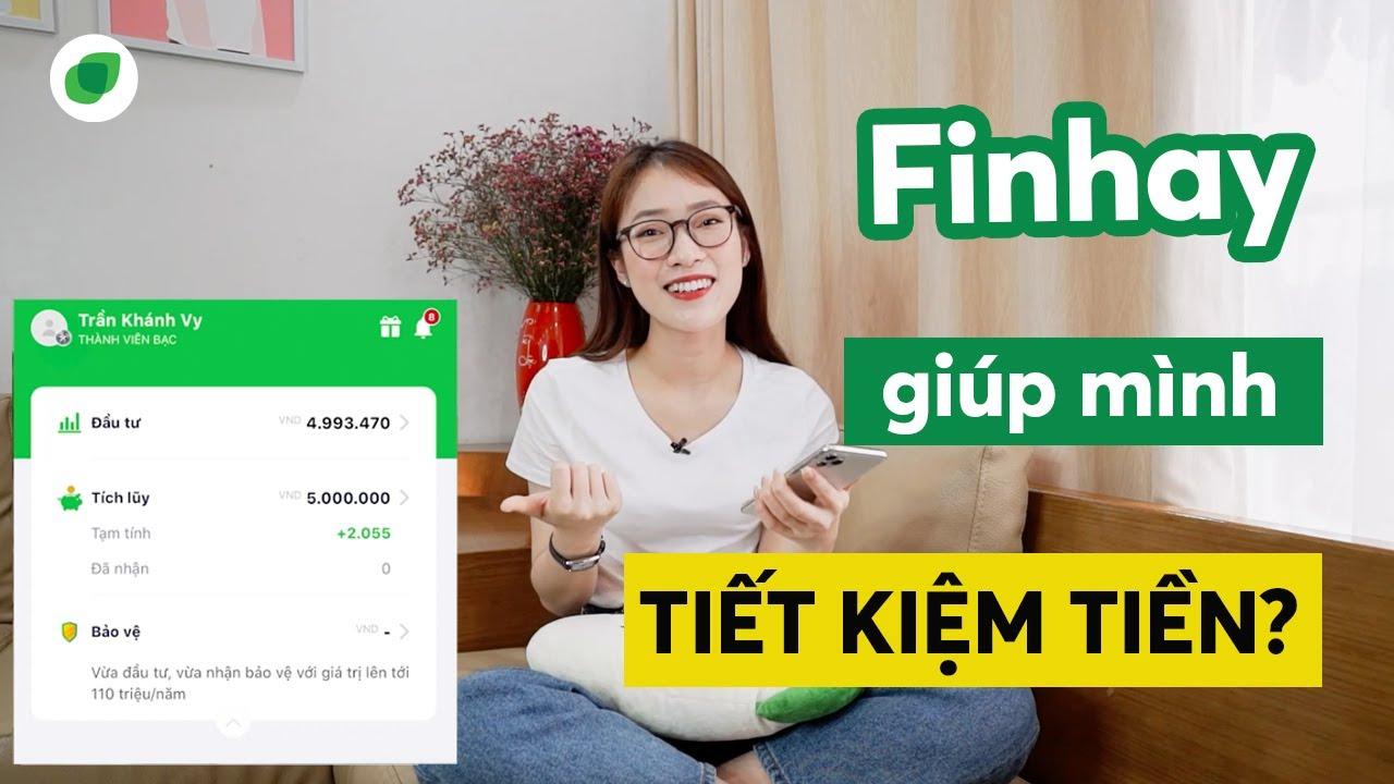 Tích lũy - đầu tư Finhay cùng Khánh Vy