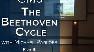 Michael Parloff: Lecture on Beethoven Quartets: Op. 18, Nos. 4, 5, & 6