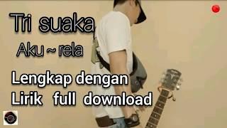 Gambar cover (AKU RELA) lagu tri suaka lagi trending 2019 full lengkap silahkan download.!!(official music audio)