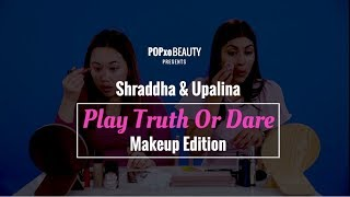 Shraddha & Upalina Play Truth or Dare - Makeup Edition - POPxo Beauty