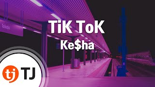 [TJ노래방] TiK ToK - Ke$ha (TiK ToK - Ke$ha) / TJ Karaoke
