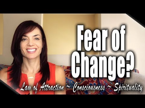 Why Am I Afraid of Change? (Law of Attraction)