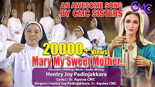 Mary My Sweet Mother   An Awesome Song On Mother Mary By CMC Sisters   Hentry Joy Padinjakkara