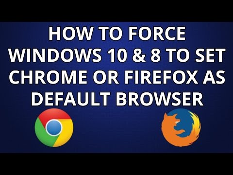 How To Force Windows 10 & 8 To Change Default Browser To Chrome Or Firefox