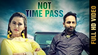 NOT TIMEPASS - (Full Video Song) | JASS SANDHU | Latest Punjabi Songs 2017
