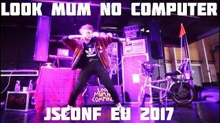 JSCONF EU 2017 LOOK MUM NO COMPUTER