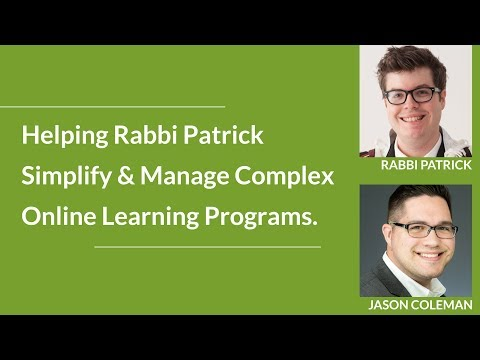 Helping Rabbi Patrick Simplify and Manage Complex Online Learning Programs