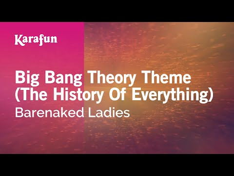 Karaoke Big Bang Theory Theme (The History Of Everything) - Barenaked Ladies *