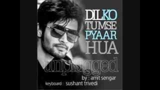 RHTDM - Dil Ko Tumse Pyar Hua [Unplugged] - Sung by Amit Sengar & Music By Sushant Trivedi