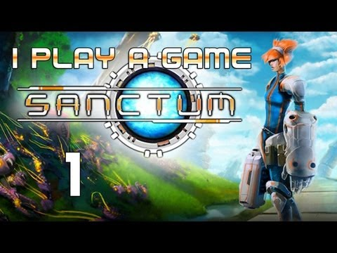 I Play A Game: Sanctum Playthrough Part 1 - First Game, Nearly Dead |