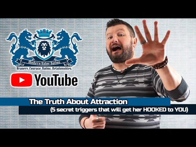 The Truth About Attraction (5 secret triggers that will get her HOOKED to YOU)