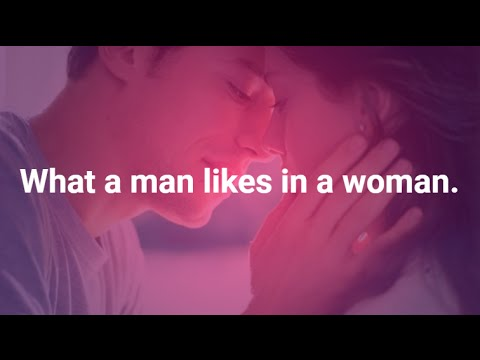 What a man likes in a woman