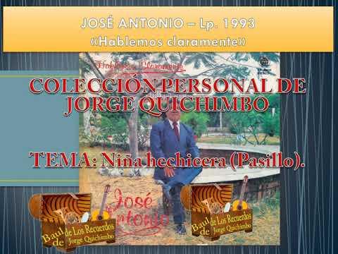 """JOSE ANTONIO - NIÑA HECHICERA (Pasillo) Lp. 1993 """"Hablemos claramente"""""""