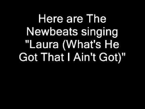 Newbeats  Laura Whats He Got
