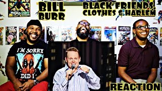 Bill Burr : Black Friends Clothes & Harlem Reaction