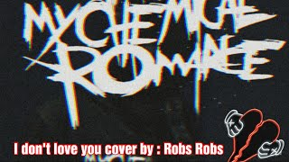 My Chemical Romance -  I Don't Love You (Vocal Cover By Robs Robs)