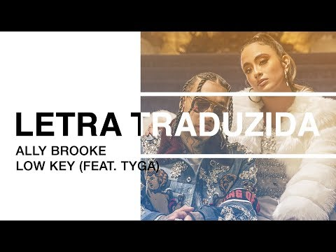 Ally Brooke - Low Key (feat. Tyga) | Letra Traduzida