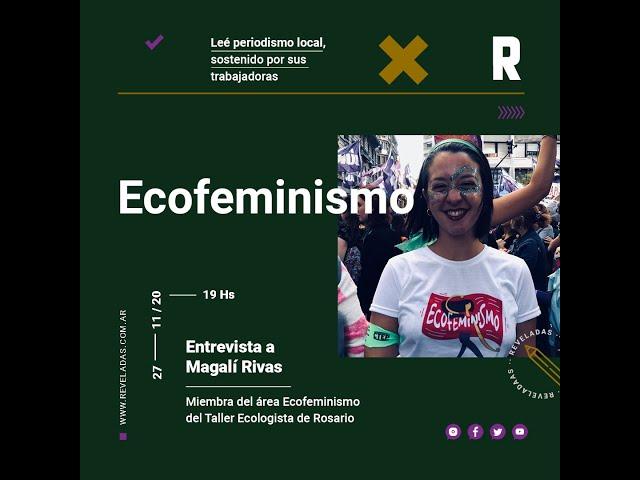 Ecofeminismo: Entrevista a Magalí Rivas integrante del Taller Ecologista.